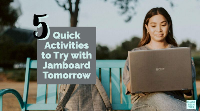 5 Quick Activities to Try with Jamboard Tomorrow