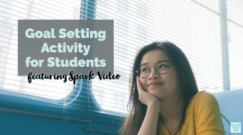 Goal Setting Activity for Students featuring Spark Video