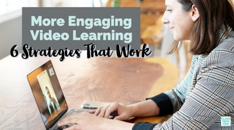 More Engaging Video Learning: 6 Strategies That Work