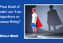 What Kind of Leader Are You: Superhero or Human Being?
