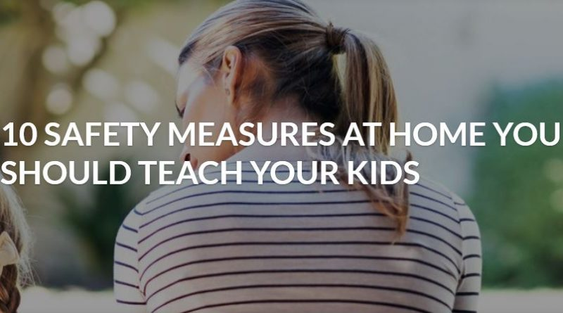 10 SAFETY MEASURES AT HOME YOU SHOULD TEACH YOUR KIDS